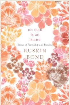 NO MAN IS AN ISLAND Stories of Friendship and Bonding