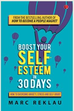 BOOST YOUR SELF-ESTEEM IN 30 DAYS: How to Overcome Anxiety, Stress and Self-Doubt