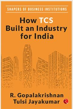 HOW TCS BUILT AN INDUSTRY FOR INDIA